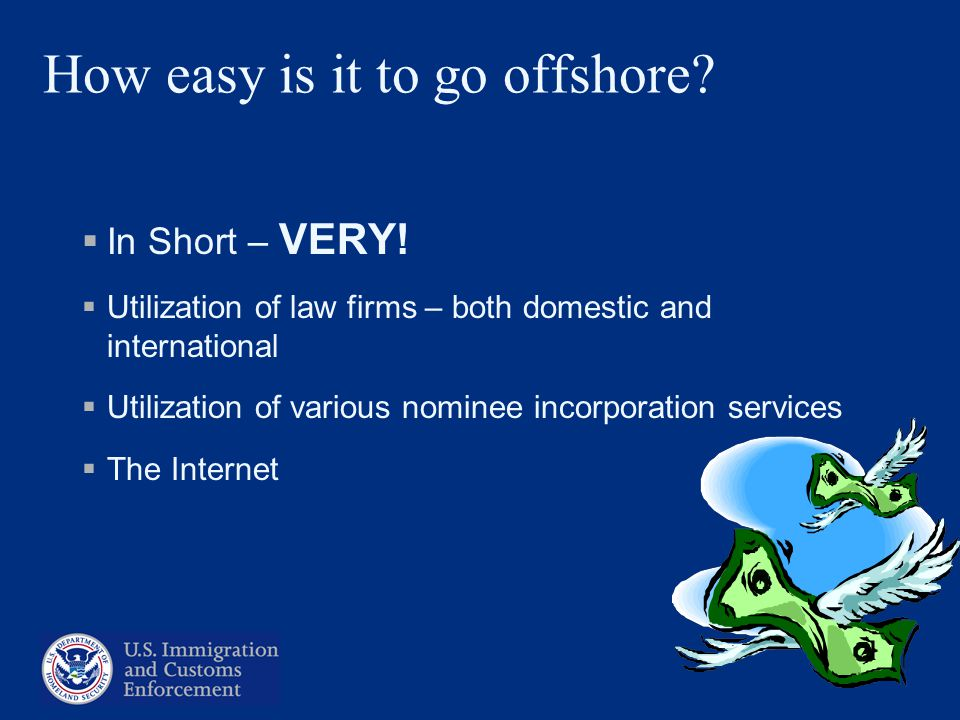 How easy is it to go offshore? In Short – VERY! Utilization of law firms – both domestic and international Utilization of various nominee incorporatio