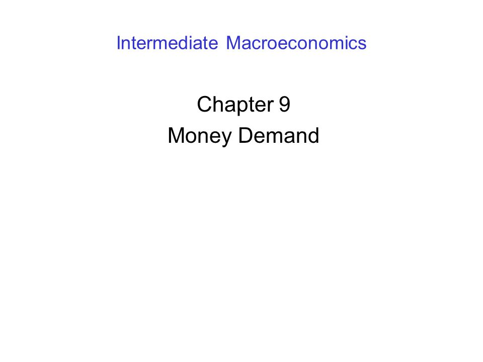 Intermediate Macroeconomics Chapter 9 Money Demand