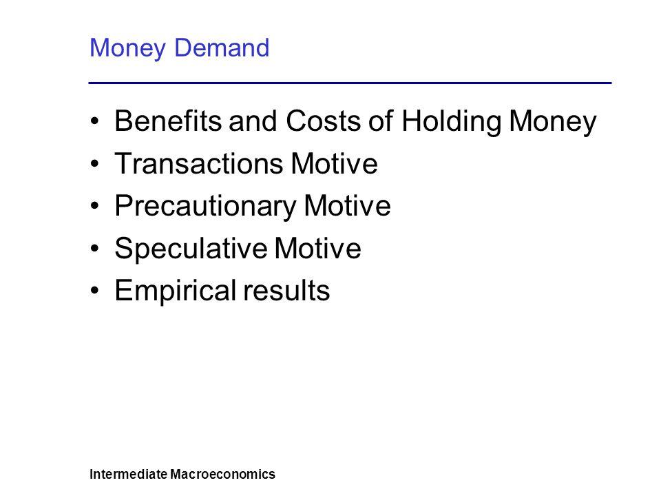 Intermediate Macroeconomics 2.Transactions Motive Tobin-Baumol model Money demand (average cash holdings) M d = ( Y tc ) 1/2 ( 2 i ) 1/2 i = nominal interest rate Y = monthly income tc = transaction cost