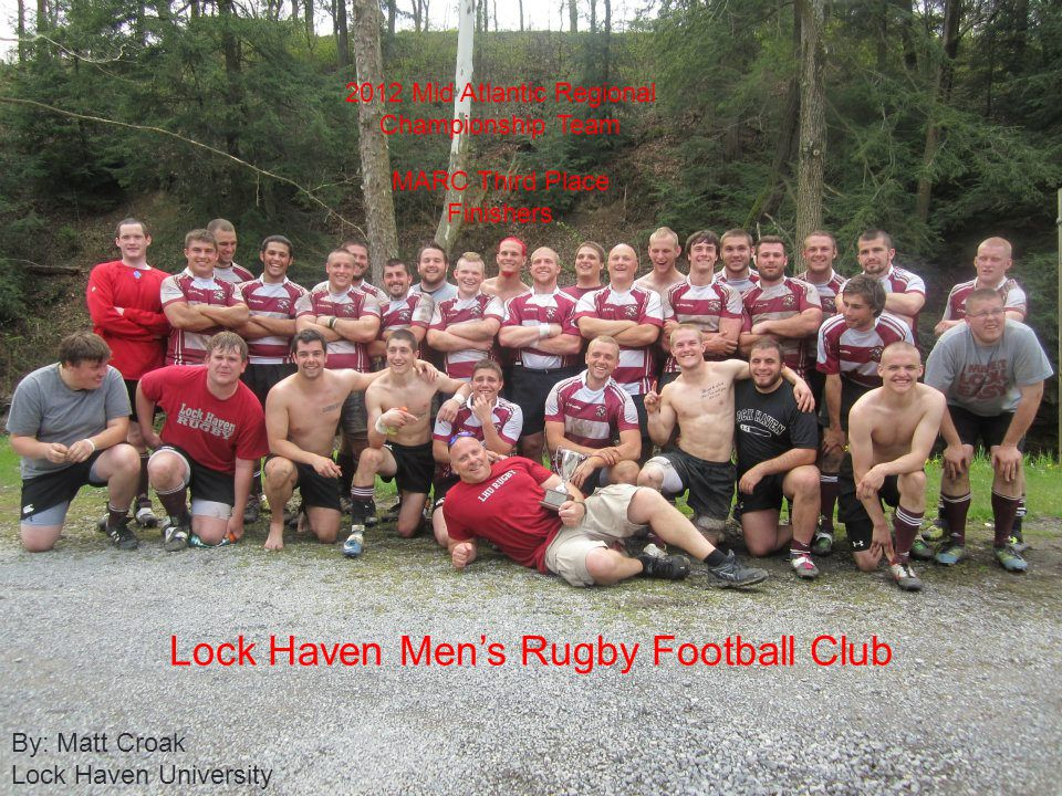 Lock Haven Mens Rugby Football Club 2012 Mid Atlantic Regional Championship Team MARC Third Place Finishers By: Matt Croak Lock Haven University