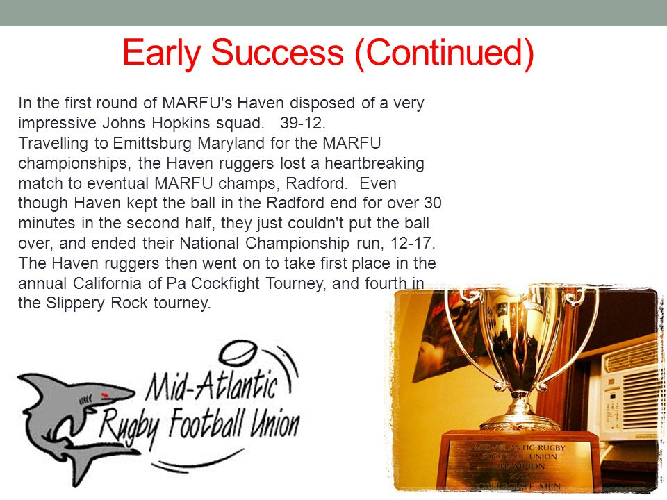 Early Success (Continued) In the first round of MARFU s Haven disposed of a very impressive Johns Hopkins squad.