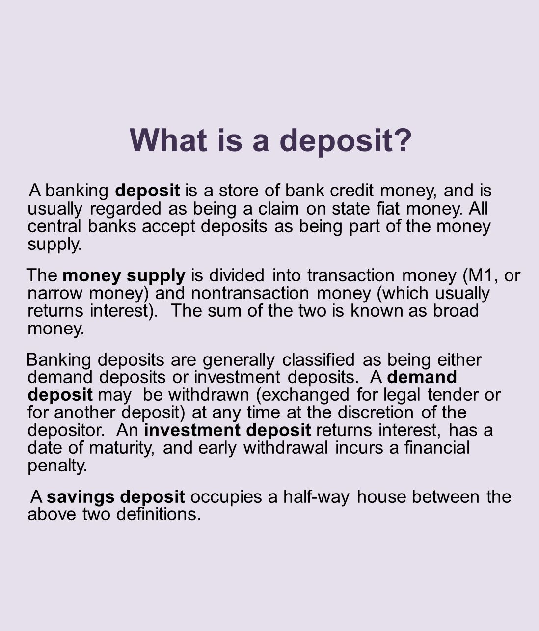 What is a deposit? A banking deposit is a store of bank credit money, and is usually regarded as being a claim on state fiat money. All central banks