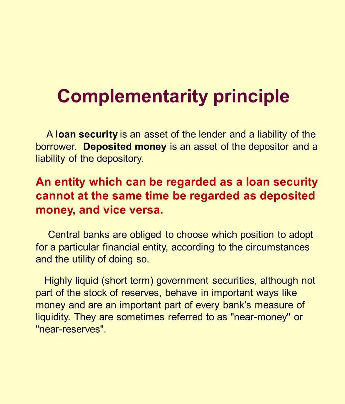 Complementarity principle A loan security is an asset of the lender and a liability of the borrower. Deposited money is an asset of the depositor and