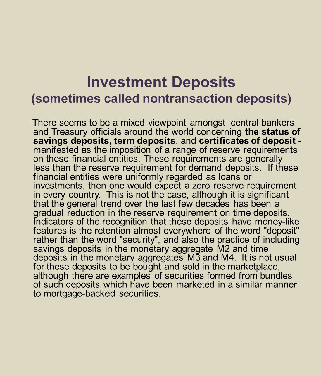 Investment Deposits (sometimes called nontransaction deposits) There seems to be a mixed viewpoint amongst central bankers and Treasury officials arou