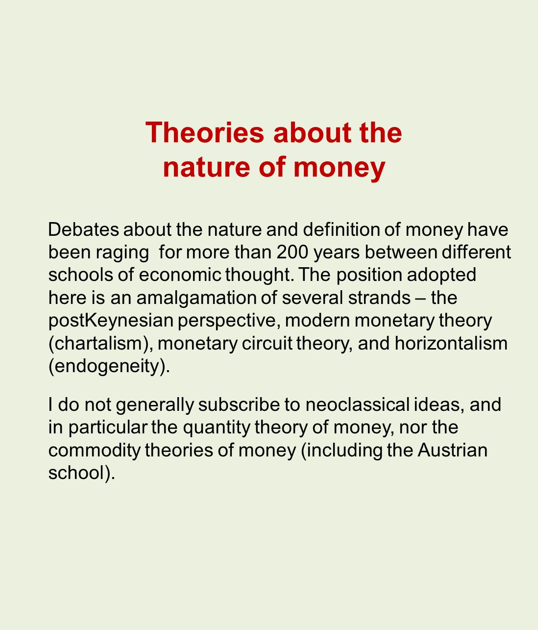 Theories about the nature of money Debates about the nature and definition of money have been raging for more than 200 years between different schools