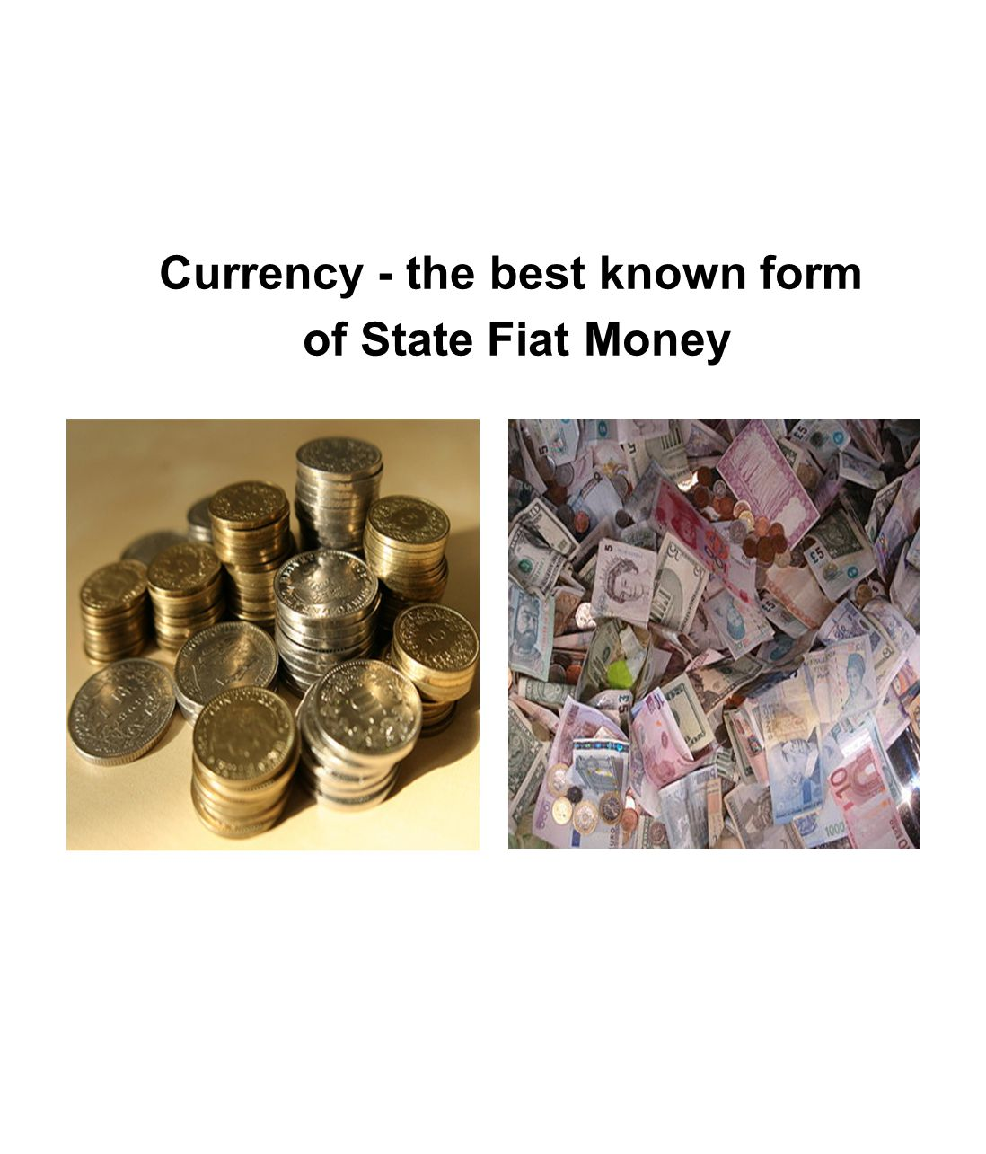 Currency - the best known form of State Fiat Money