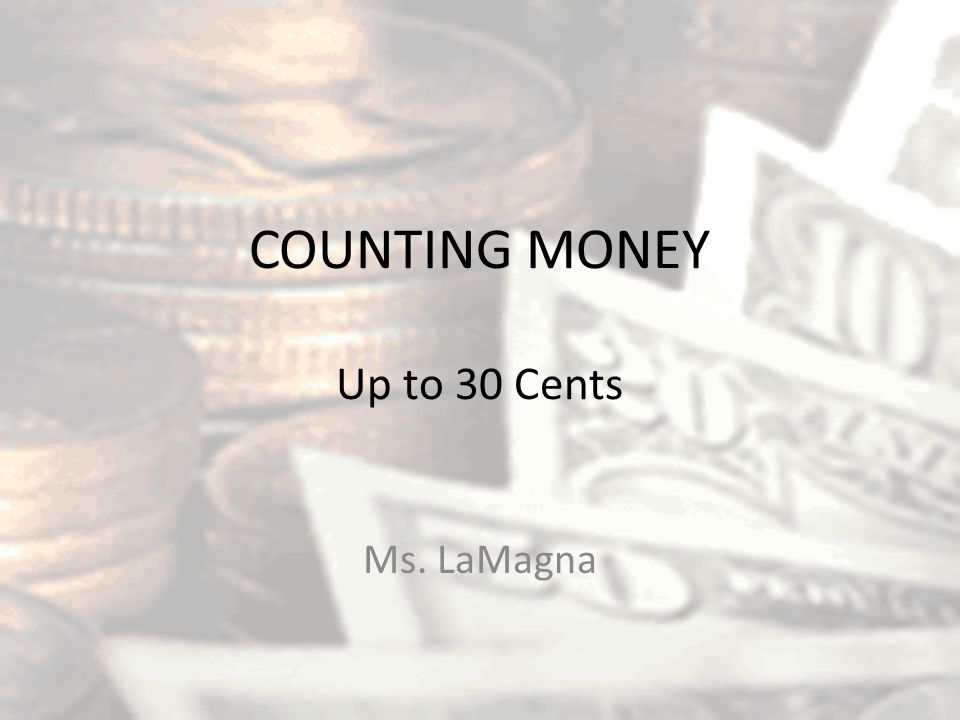 COUNTING MONEY Up to 30 Cents Ms. LaMagna