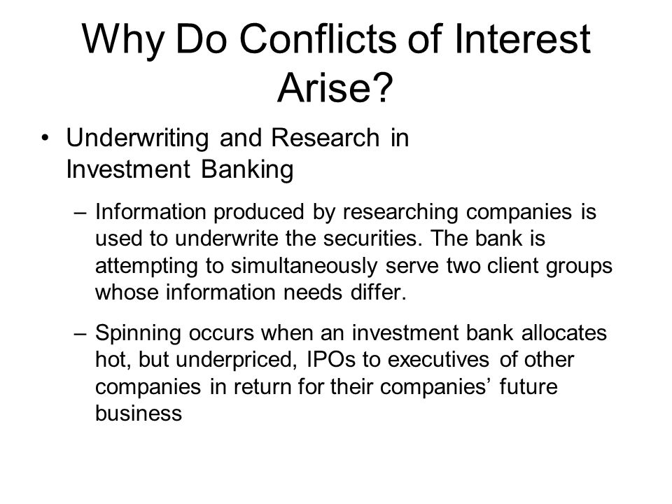 Why Do Conflicts of Interest Arise? Underwriting and Research in Investment Banking –Information produced by researching companies is used to underwri