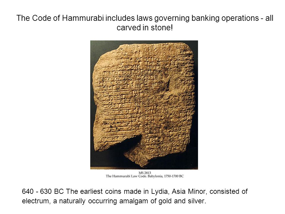 The Code of Hammurabi includes laws governing banking operations - all carved in stone.