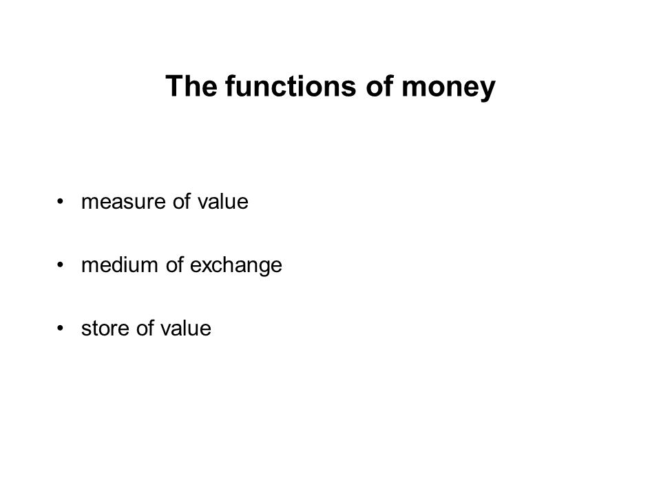 The functions of money measure of value medium of exchange store of value