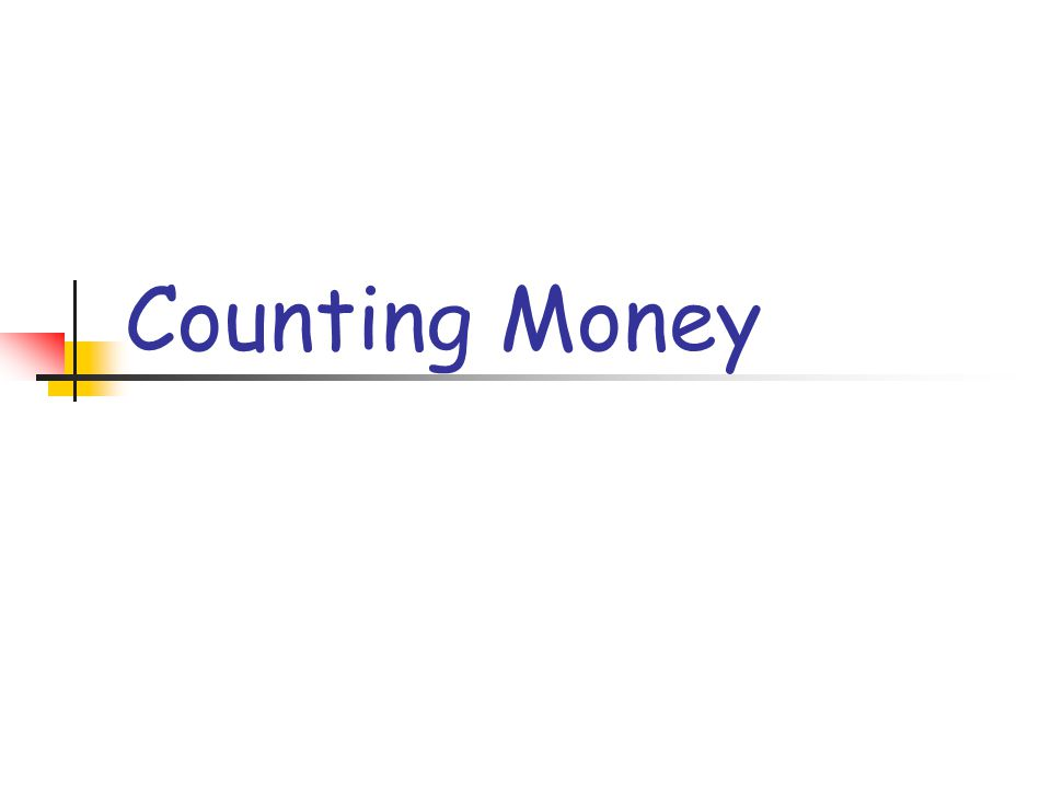 How to Count Money 1.Know the value of each coin.