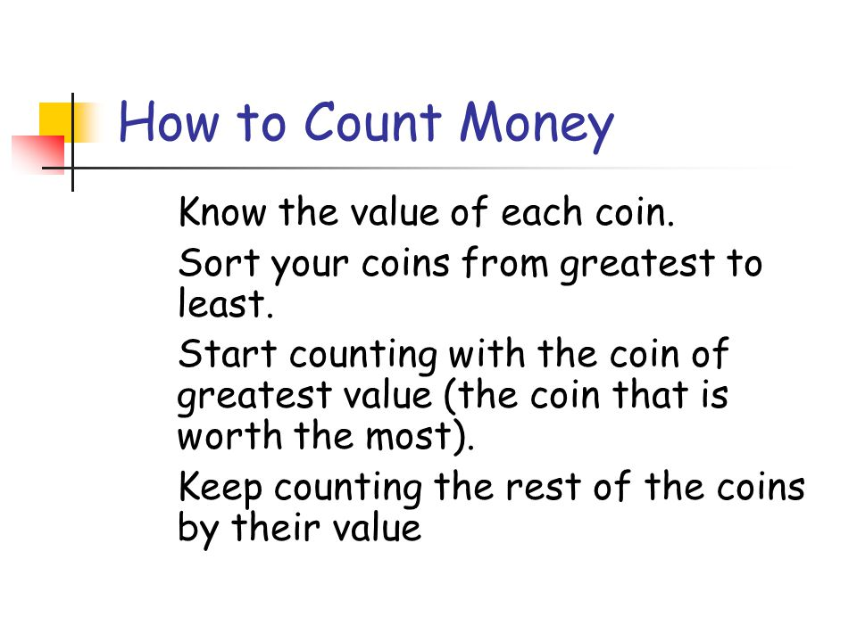 How to Count Money 1. Know the value of each coin.