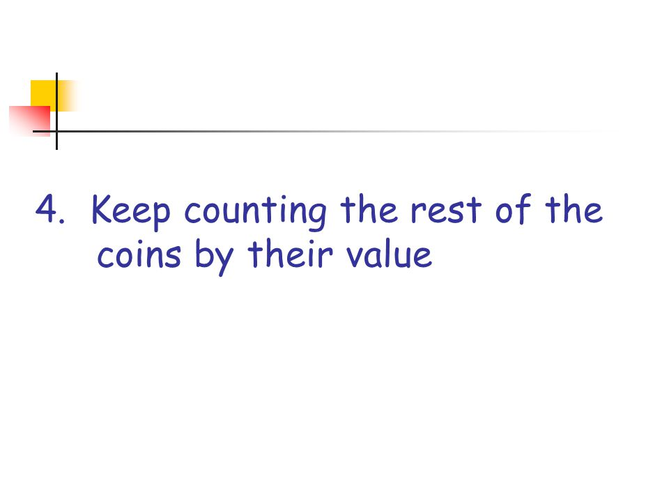 4. Keep counting the rest of the coins by their value
