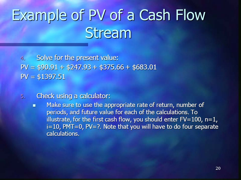 20 Example of PV of a Cash Flow Stream 4.