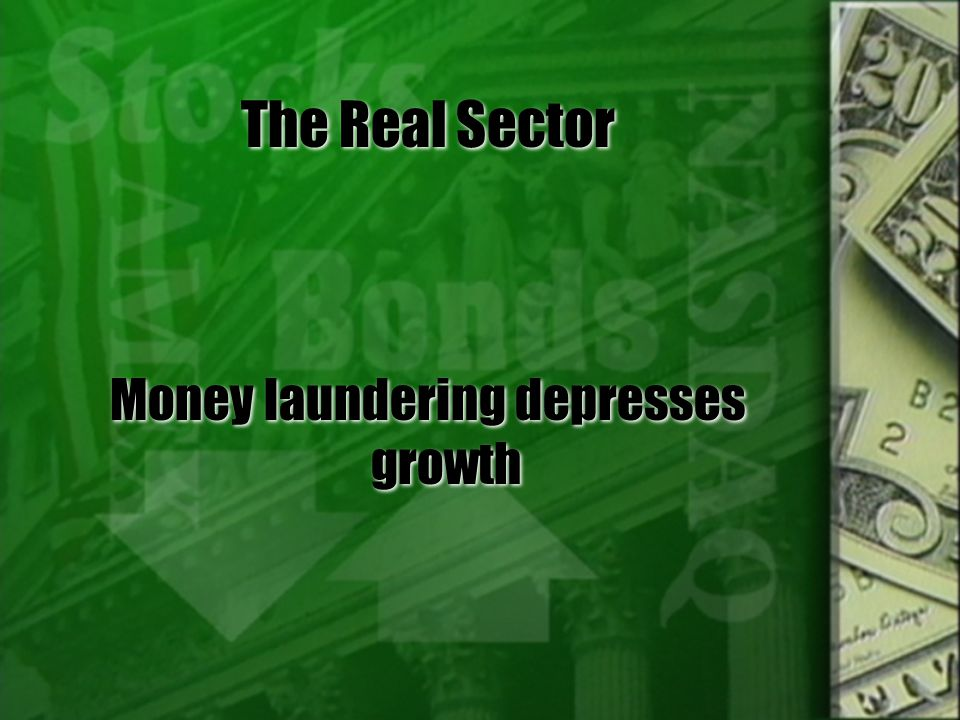 The Real Sector Money laundering depresses growth