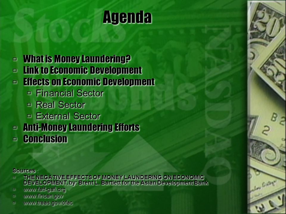 Agenda What is Money Laundering? Link to Economic Development Effects on Economic Development Financial Sector Real Sector External Sector Anti-Money