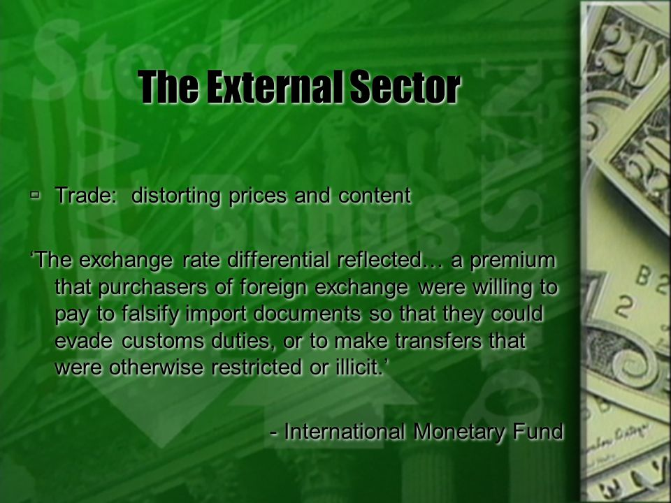 The External Sector Trade: distorting prices and content The exchange rate differential reflected… a premium that purchasers of foreign exchange were