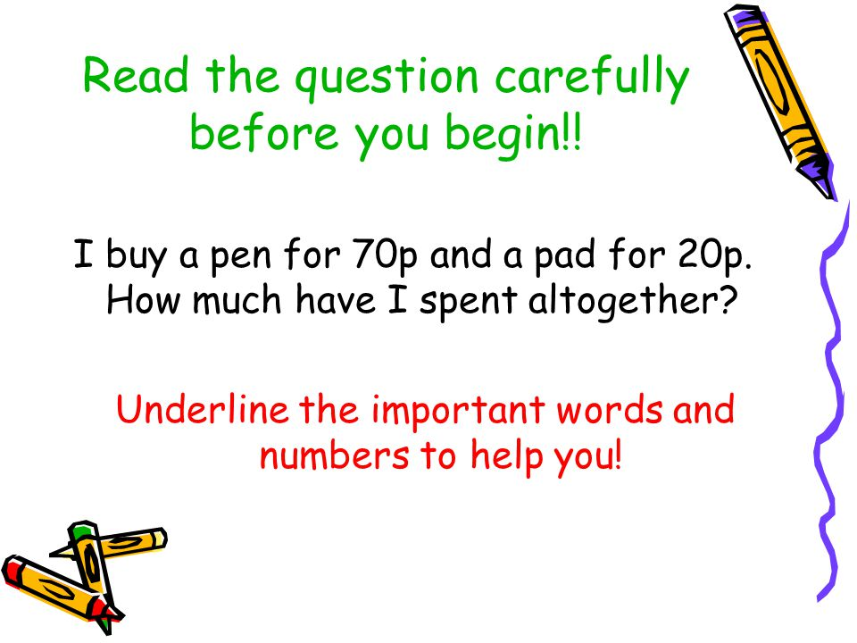 Read the question carefully before you begin!. I buy a pen for 70p and a pad for 20p.