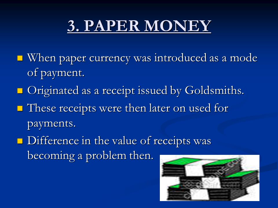 When paper currency was introduced as a mode of payment. When paper currency was introduced as a mode of payment. Originated as a receipt issued by Go