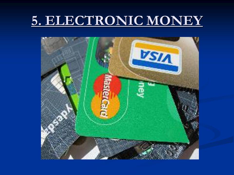 5. ELECTRONIC MONEY