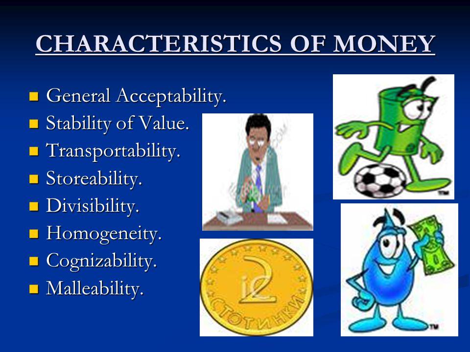 General Acceptability. General Acceptability. Stability of Value. Stability of Value. Transportability. Transportability. Storeability. Storeability.