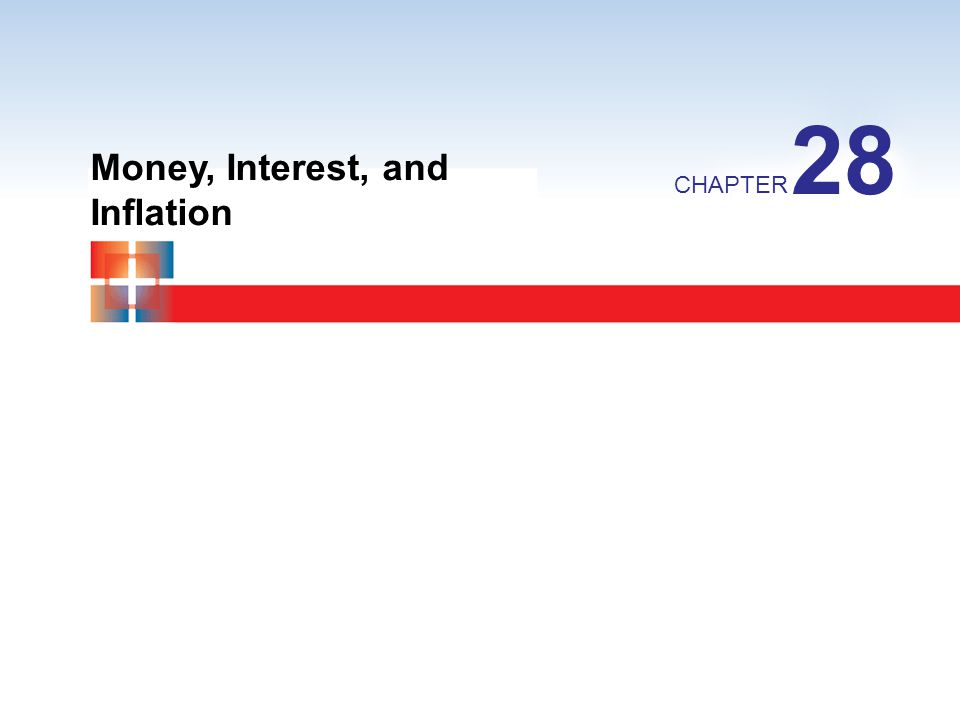 Money, Interest, and Inflation CHAPTER 28