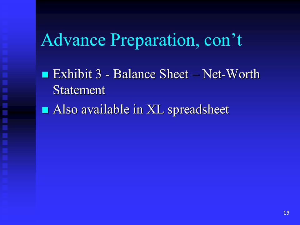 15 Advance Preparation, cont Exhibit 3 - Balance Sheet – Net-Worth Statement Exhibit 3 - Balance Sheet – Net-Worth Statement Also available in XL spre
