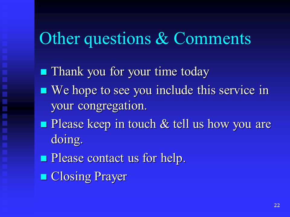 22 Other questions & Comments Thank you for your time today Thank you for your time today We hope to see you include this service in your congregation