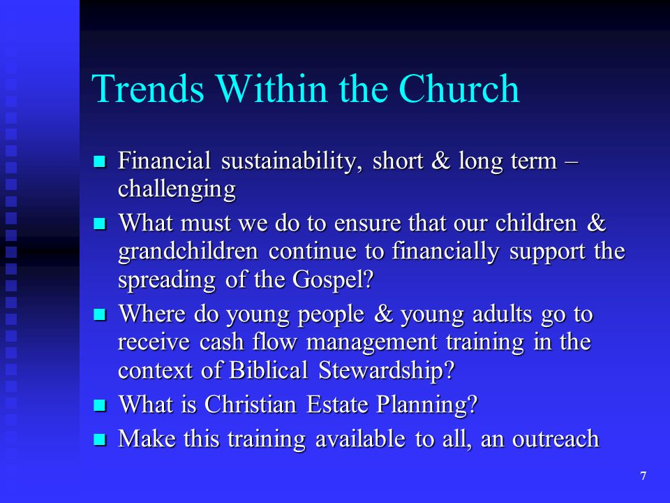 7 Trends Within the Church Financial sustainability, short & long term – challenging Financial sustainability, short & long term – challenging What mu