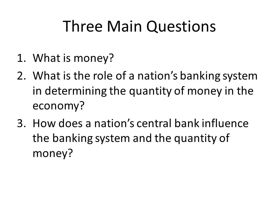 Three Main Questions 1.What is money.