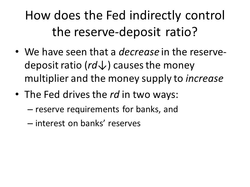 How does the Fed indirectly control the reserve-deposit ratio.