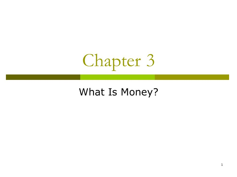1 Chapter 3 What Is Money?