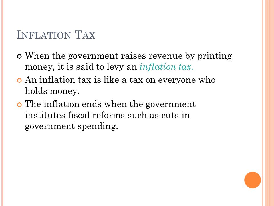 I NFLATION T AX When the government raises revenue by printing money, it is said to levy an inflation tax.