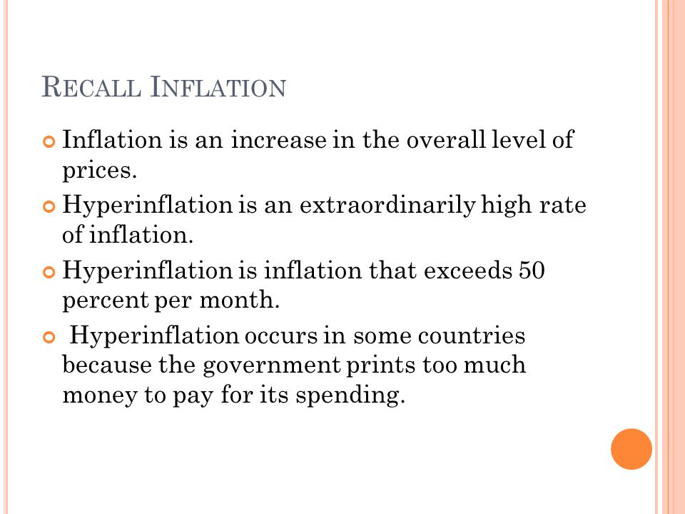 R ECALL I NFLATION Inflation is an increase in the overall level of prices.