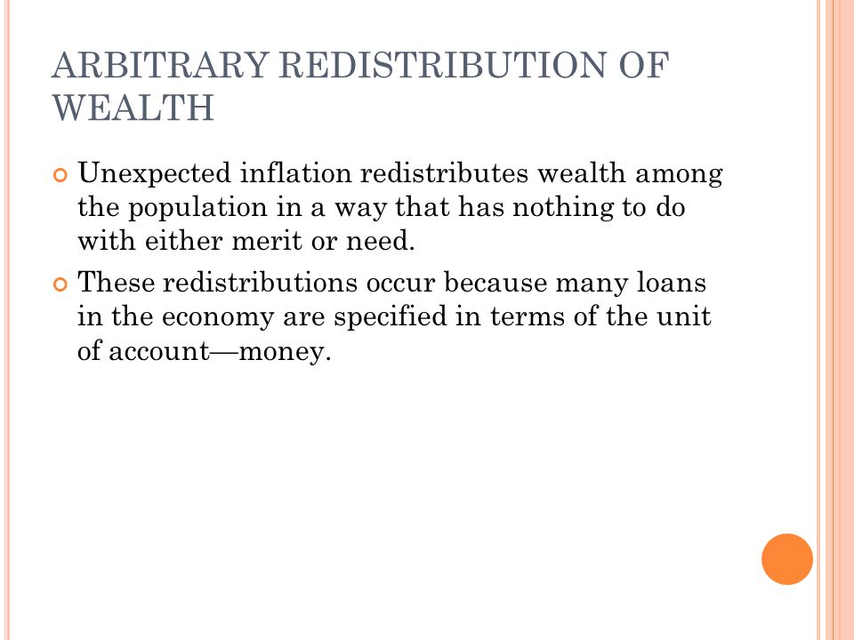 ARBITRARY REDISTRIBUTION OF WEALTH Unexpected inflation redistributes wealth among the population in a way that has nothing to do with either merit or need.