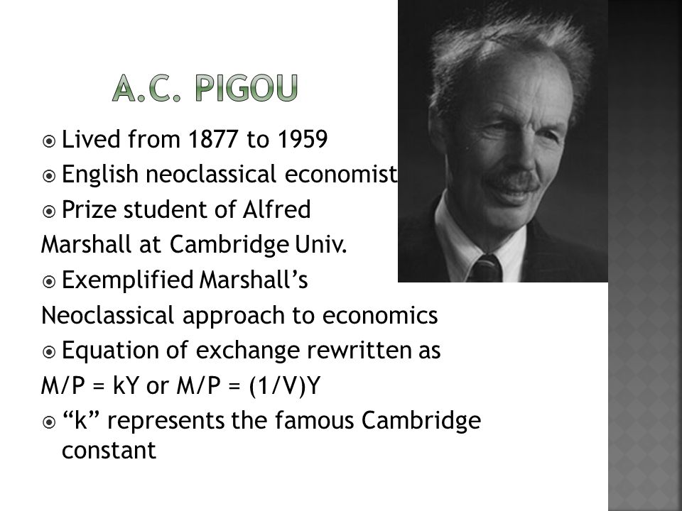 Lived from 1877 to 1959 English neoclassical economist Prize student of Alfred Marshall at Cambridge Univ.