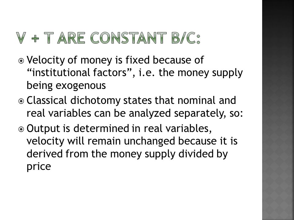 Velocity of money is fixed because of institutional factors, i.e.