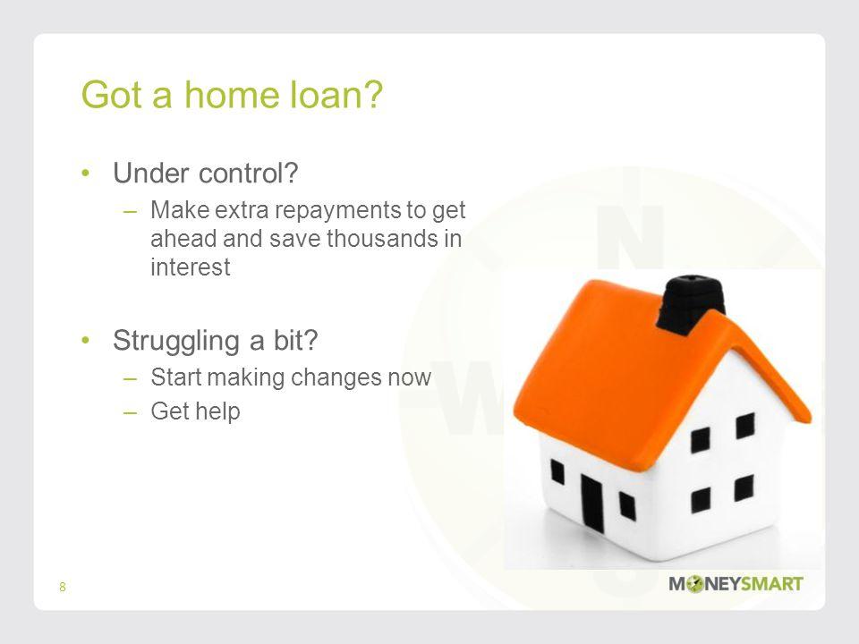 Got a home loan. Under control.