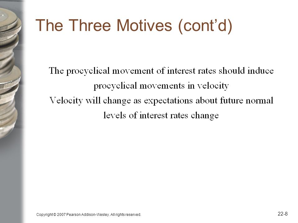Copyright © 2007 Pearson Addison-Wesley. All rights reserved. 22-8 The Three Motives (contd)