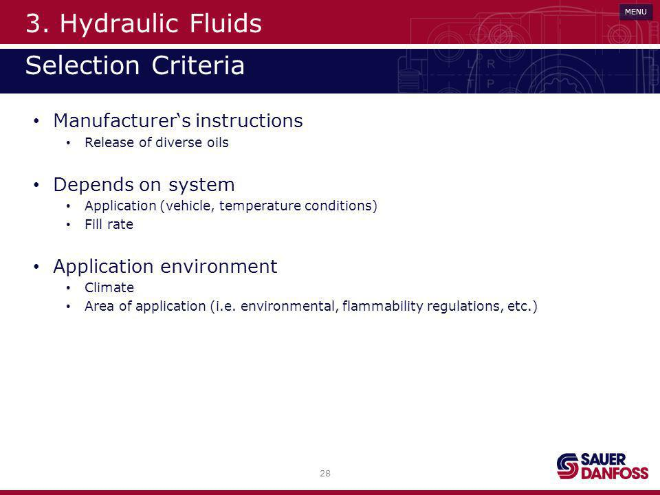 28 MENU 3. Hydraulic Fluids Selection Criteria Manufacturers instructions Release of diverse oils Depends on system Application (vehicle, temperature
