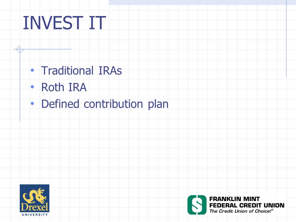 INVEST IT Traditional IRAs Roth IRA Defined contribution plan