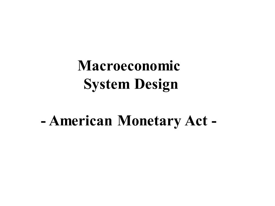 Macroeconomic System Design - American Monetary Act -