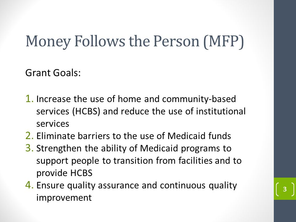 33 Money Follows the Person (MFP) Grant Goals: 1.
