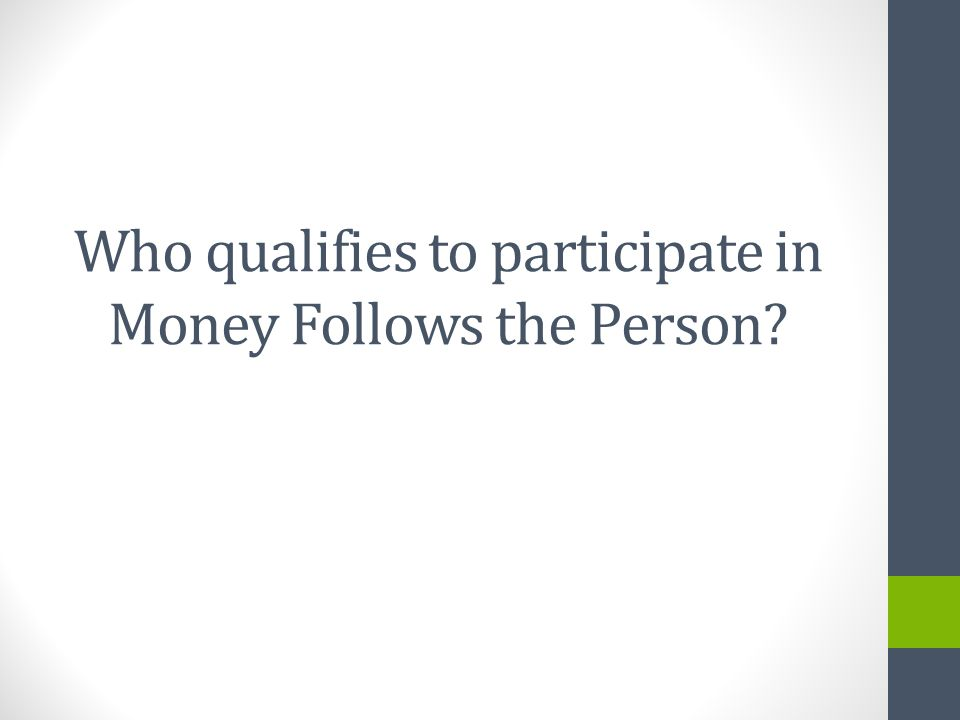 Who qualifies to participate in Money Follows the Person