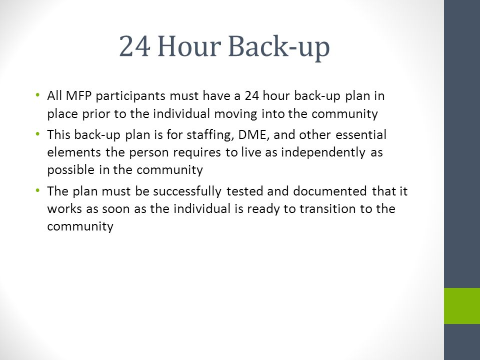 24 Hour Back-up All MFP participants must have a 24 hour back-up plan in place prior to the individual moving into the community This back-up plan is