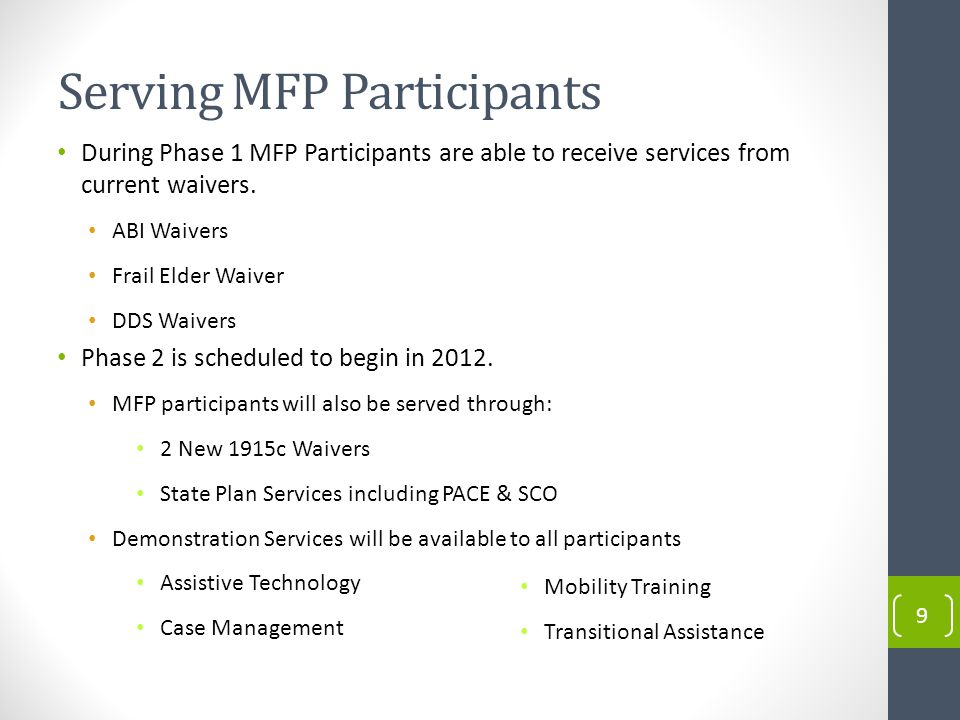 Serving MFP Participants 9 During Phase 1 MFP Participants are able to receive services from current waivers.