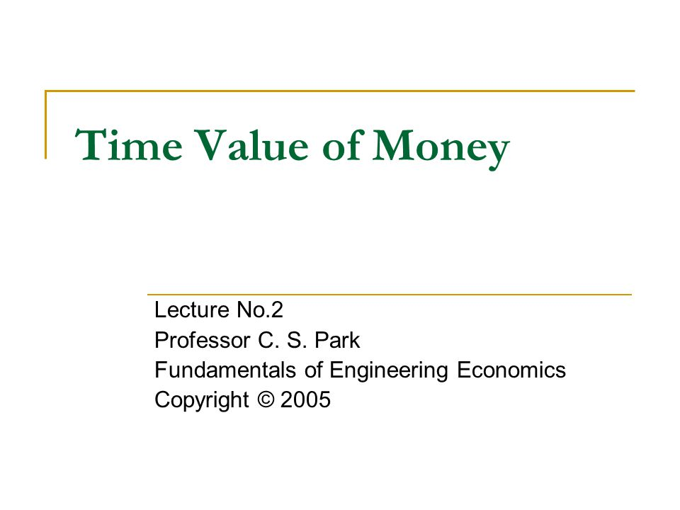 Time Value of Money Lecture No.2 Professor C.S.