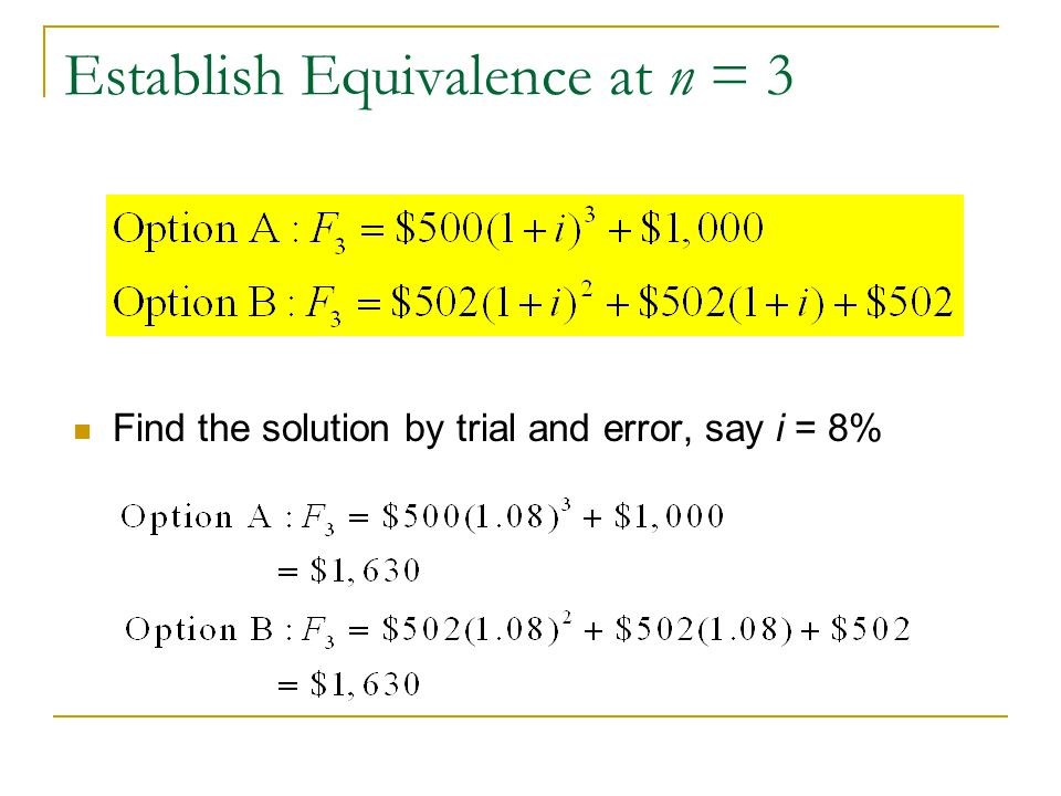 Establish Equivalence at n = 3 Find the solution by trial and error, say i = 8%