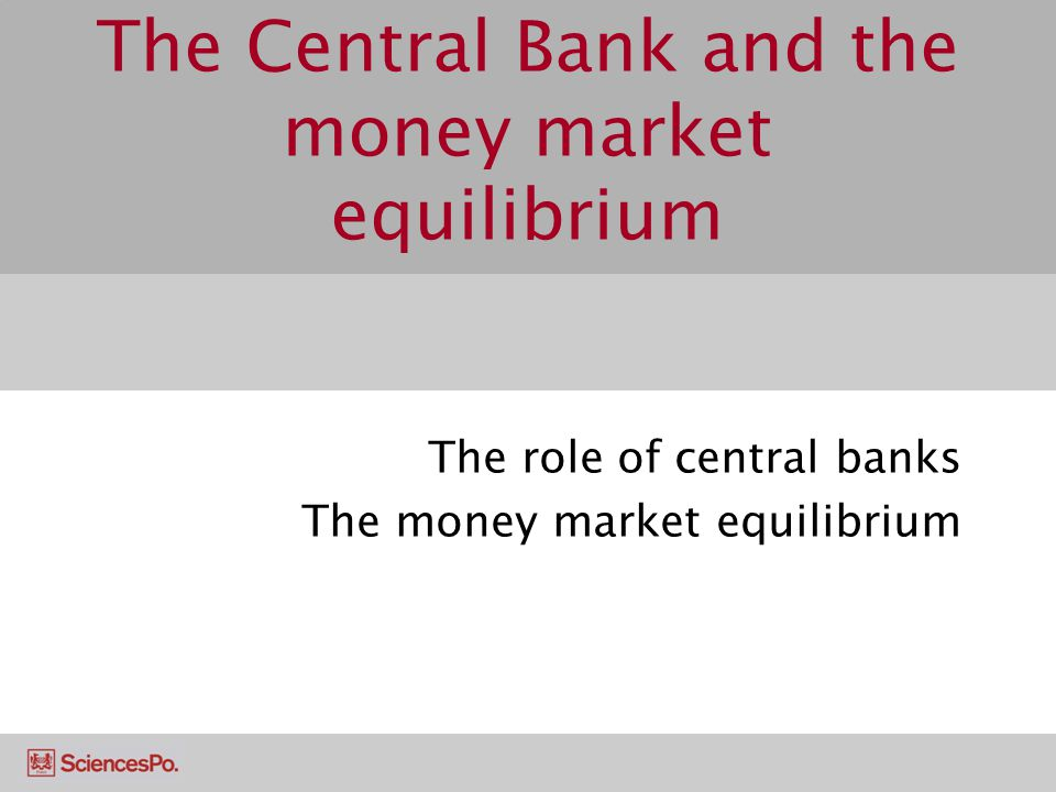 The Central Bank and the money market equilibrium The role of central banks The money market equilibrium