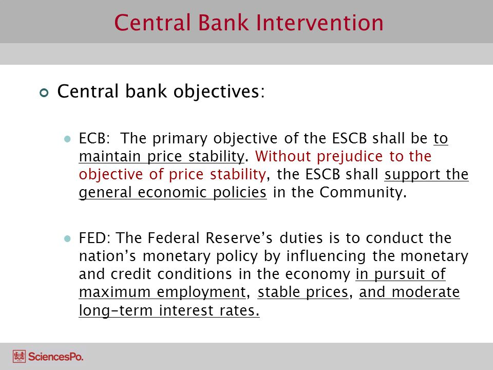 Central Bank Intervention Central bank objectives: ECB: The primary objective of the ESCB shall be to maintain price stability. Without prejudice to t